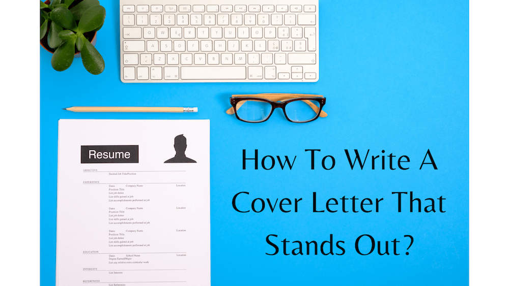 How To Write A Cover Letter That Stands Out In 2021